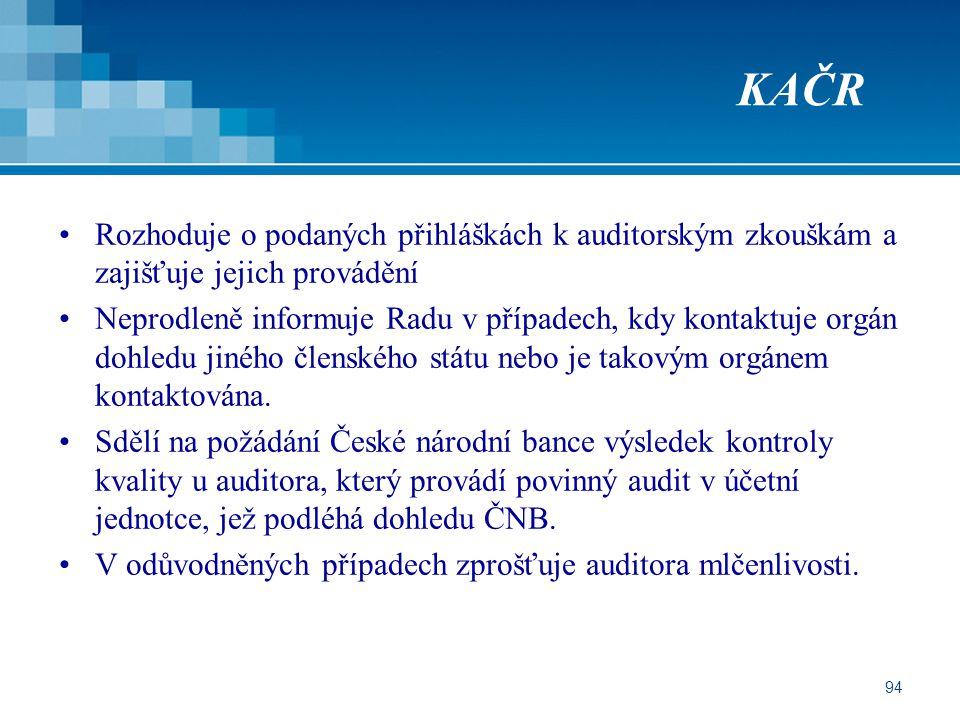 94 KAČR Rozhoduje o podaných přihláškách k auditorským zkouškám a zajišťuje jejich provádění Neprodleně informuje Radu v případech, kdy kontaktuje orgán dohledu jiného členského státu nebo je takovým orgánem kontaktována.