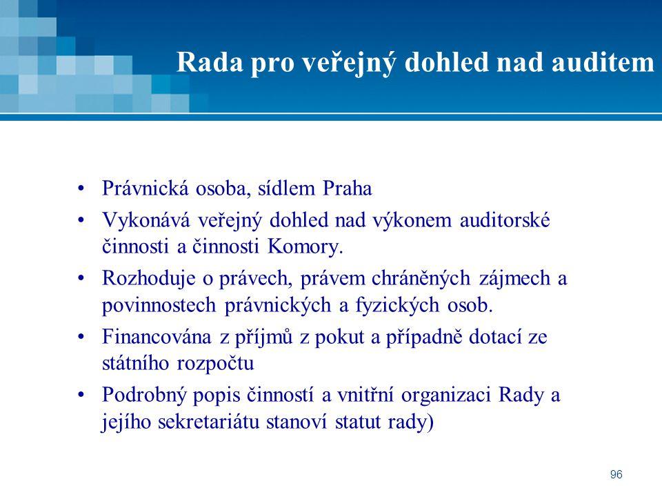96 Rada pro veřejný dohled nad auditem Právnická osoba, sídlem Praha Vykonává veřejný dohled nad výkonem auditorské činnosti a činnosti Komory. Rozhod