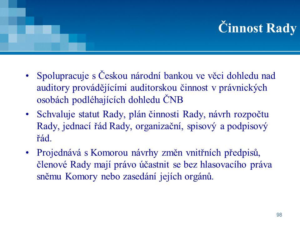 98 Činnost Rady Spolupracuje s Českou národní bankou ve věci dohledu nad auditory provádějícími auditorskou činnost v právnických osobách podléhajícíc