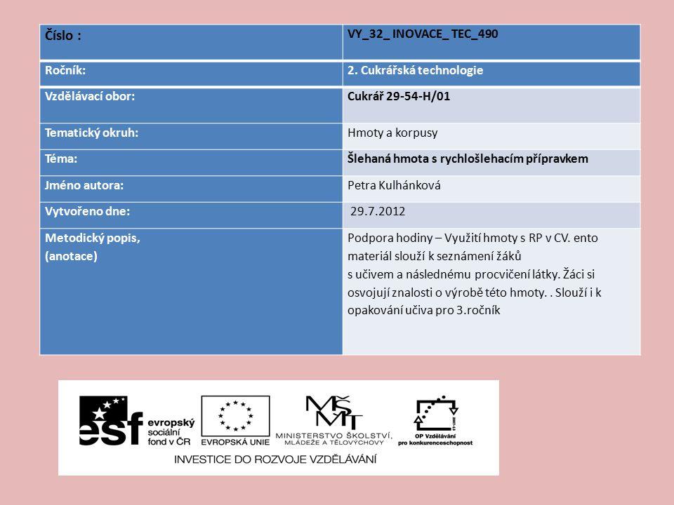 Číslo : VY_32_ INOVACE_ TEC_490 Ročník:2. Cukrářská technologie Vzdělávací obor: Cukrář 29-54-H/01 Tematický okruh:Hmoty a korpusy Téma:Šlehaná hmota