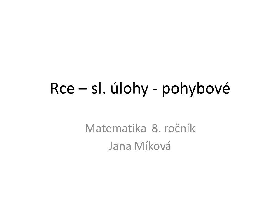 Rce – sl. úlohy - pohybové Matematika 8. ročník Jana Míková
