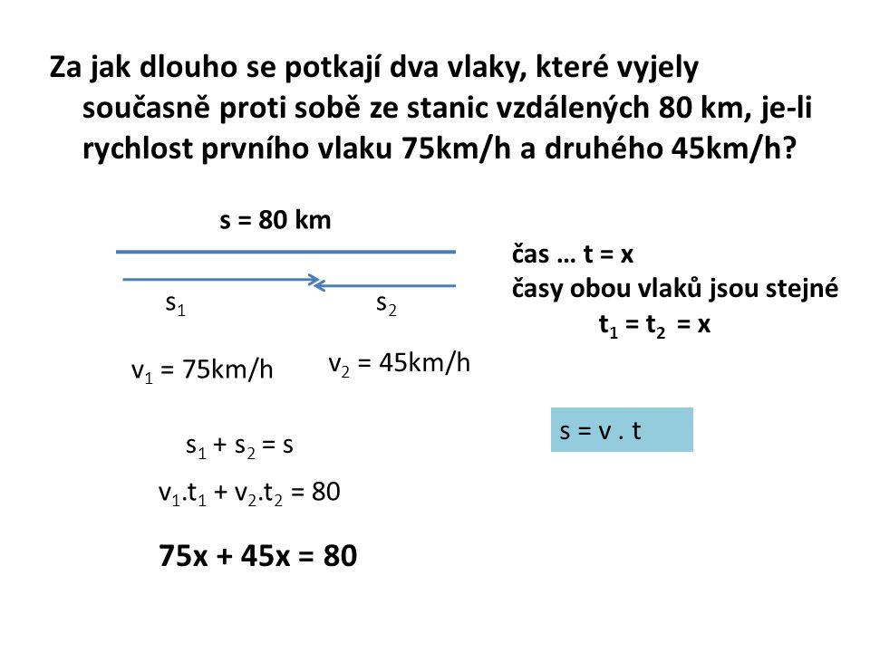 120x = 80 x = 80/120 x = 2/3hod Zk: s 1 = v 1.t 1 = 75.