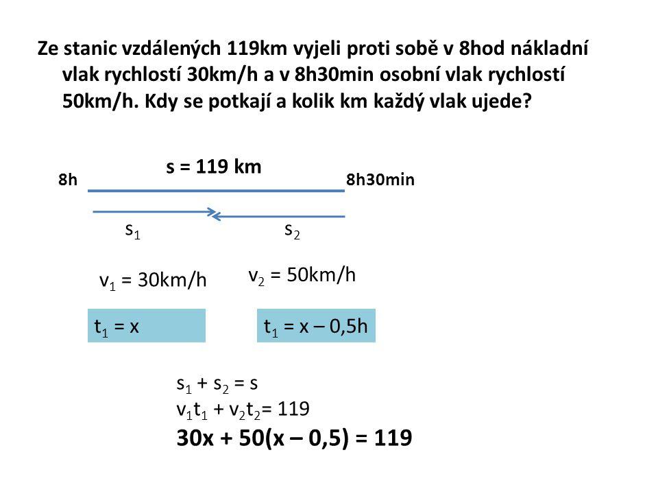 Ze stanic vzdálených 119km vyjeli proti sobě v 8hod nákladní vlak rychlostí 30km/h a v 8h30min osobní vlak rychlostí 50km/h.