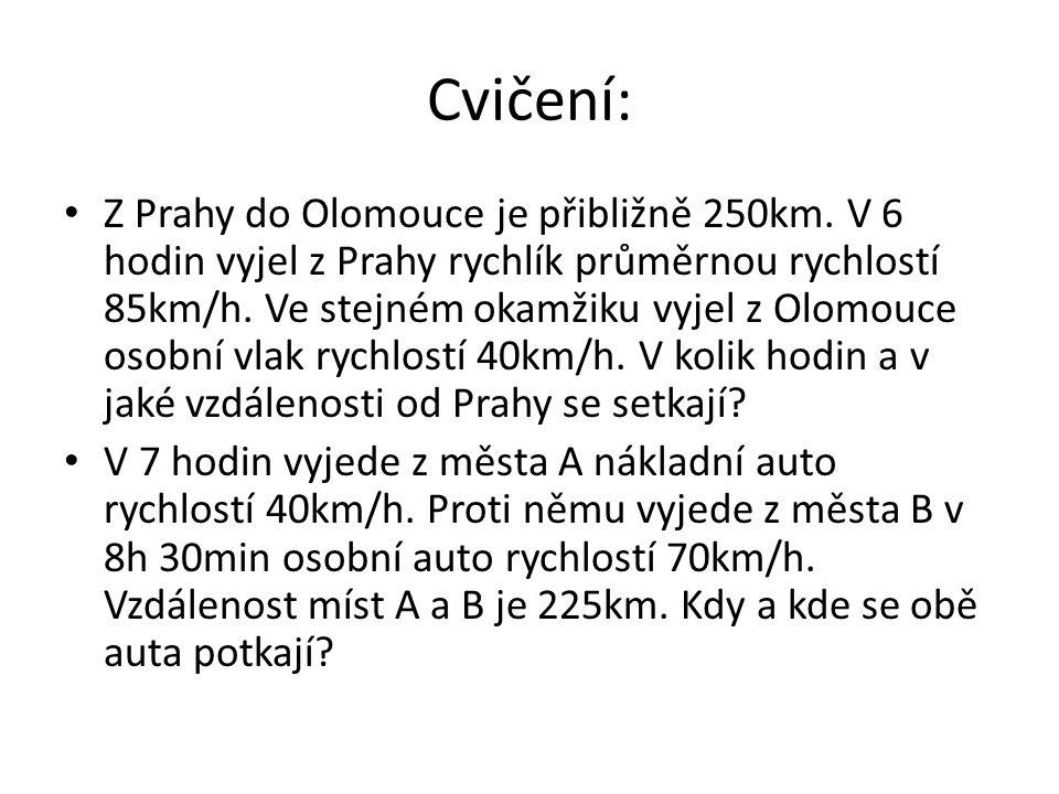 Cvičení: Z Prahy do Olomouce je přibližně 250km. V 6 hodin vyjel z Prahy rychlík průměrnou rychlostí 85km/h. Ve stejném okamžiku vyjel z Olomouce osob