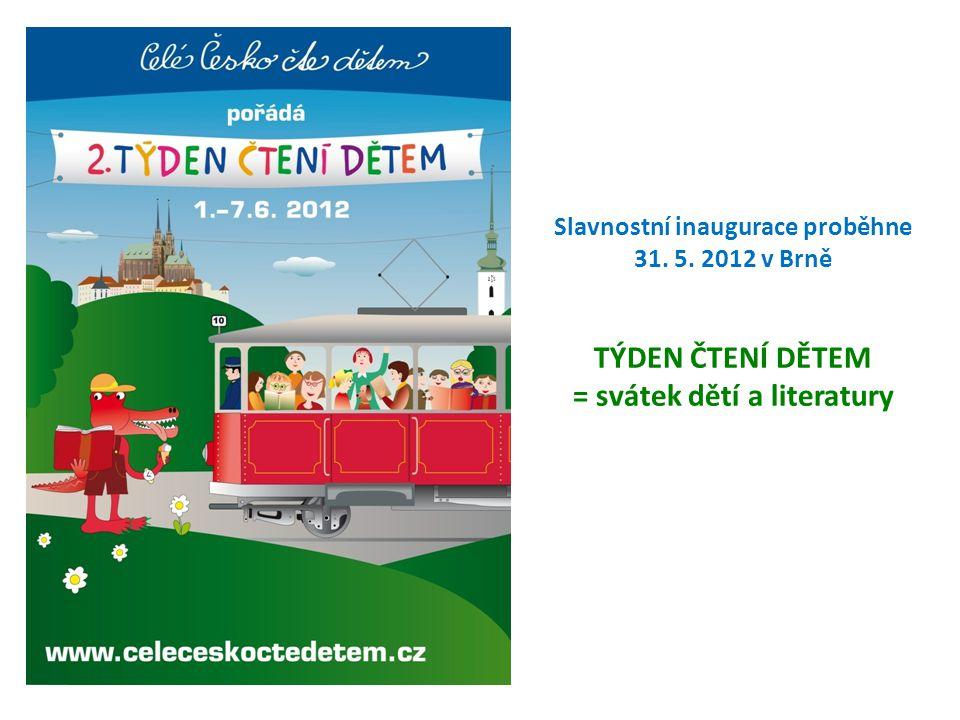 Slavnostní inaugurace proběhne 31. 5. 2012 v Brně TÝDEN ČTENÍ DĚTEM = svátek dětí a literatury