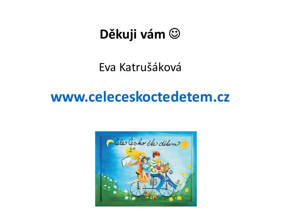 Děkuji vám Eva Katrušáková www.celeceskoctedetem.cz