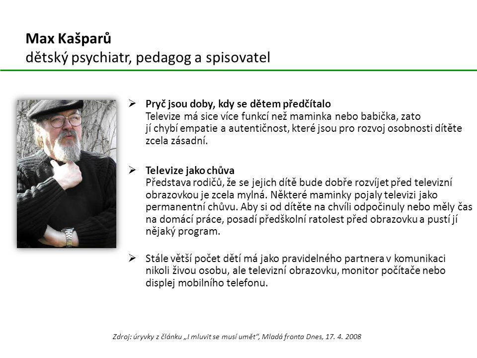 Max Kašparů dětský psychiatr, pedagog a spisovatel  Pryč jsou doby, kdy se dětem předčítalo Televize má sice více funkcí než maminka nebo babička, zato jí chybí empatie a autentičnost, které jsou pro rozvoj osobnosti dítěte zcela zásadní.