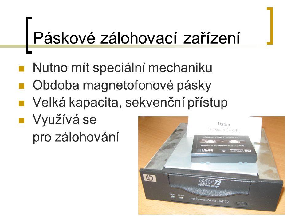 Páskové zálohovací zařízení Nutno mít speciální mechaniku Obdoba magnetofonové pásky Velká kapacita, sekvenční přístup Využívá se pro zálohování