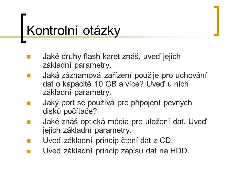 Kontrolní otázky Jaké druhy flash karet znáš, uveď jejich základní parametry. Jaká záznamová zařízení použije pro uchování dat o kapacitě 10 GB a více