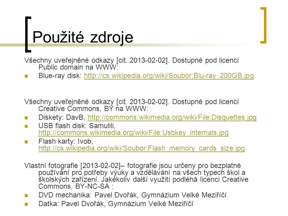 Použité zdroje Všechny uveřejněné odkazy [cit. 2013-02-02]. Dostupné pod licencí Public domain na WWW: Blue-ray disk: http://cs.wikipedia.org/wiki/Sou