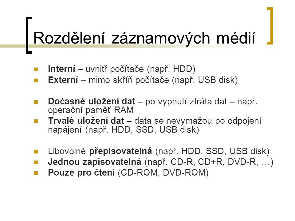 Rozdělení záznamových médií Interní – uvnitř počítače (např. HDD) Externí – mimo skříň počítače (např. USB disk) Dočasné uložení dat – po vypnutí ztrá