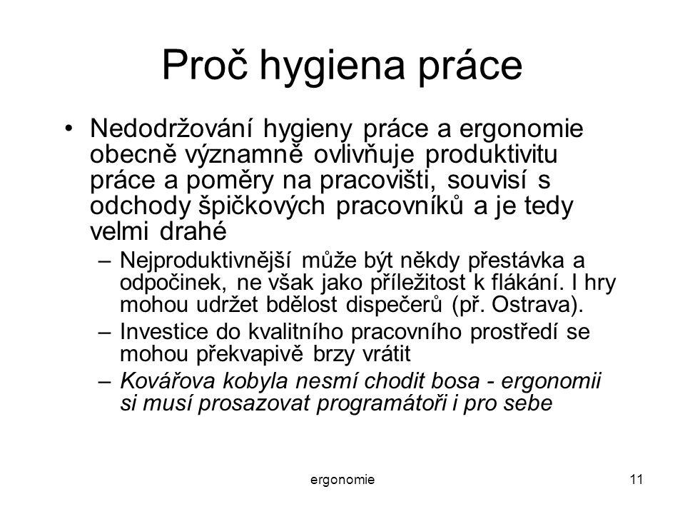 ergonomie11 Proč hygiena práce Nedodržování hygieny práce a ergonomie obecně významně ovlivňuje produktivitu práce a poměry na pracovišti, souvisí s o