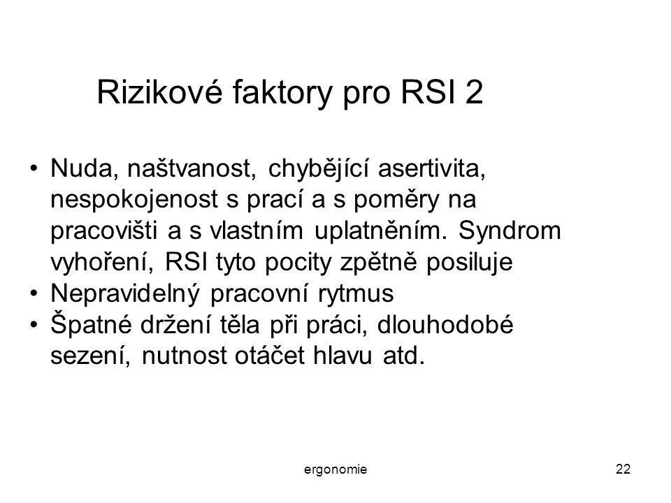 ergonomie22 Rizikové faktory pro RSI 2 Nuda, naštvanost, chybějící asertivita, nespokojenost s prací a s poměry na pracovišti a s vlastním uplatněním.