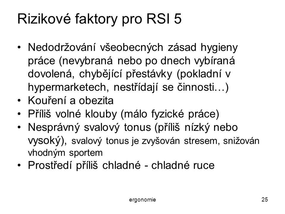 ergonomie25 Rizikové faktory pro RSI 5 Nedodržování všeobecných zásad hygieny práce (nevybraná nebo po dnech vybíraná dovolená, chybějící přestávky (p