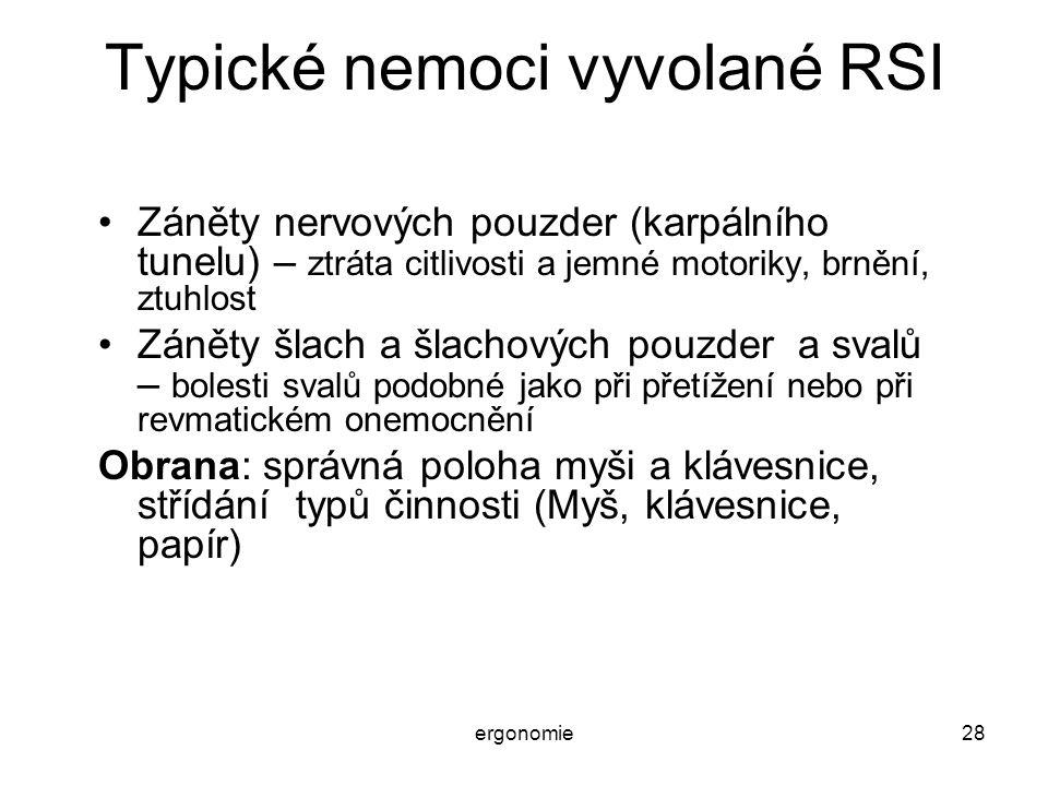 ergonomie28 Typické nemoci vyvolané RSI Záněty nervových pouzder (karpálního tunelu) – ztráta citlivosti a jemné motoriky, brnění, ztuhlost Záněty šla