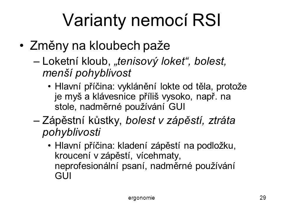 """ergonomie29 Varianty nemocí RSI Změny na kloubech paže –Loketní kloub, """"tenisový loket"""", bolest, menší pohyblivost Hlavní příčina: vyklánění lokte od"""
