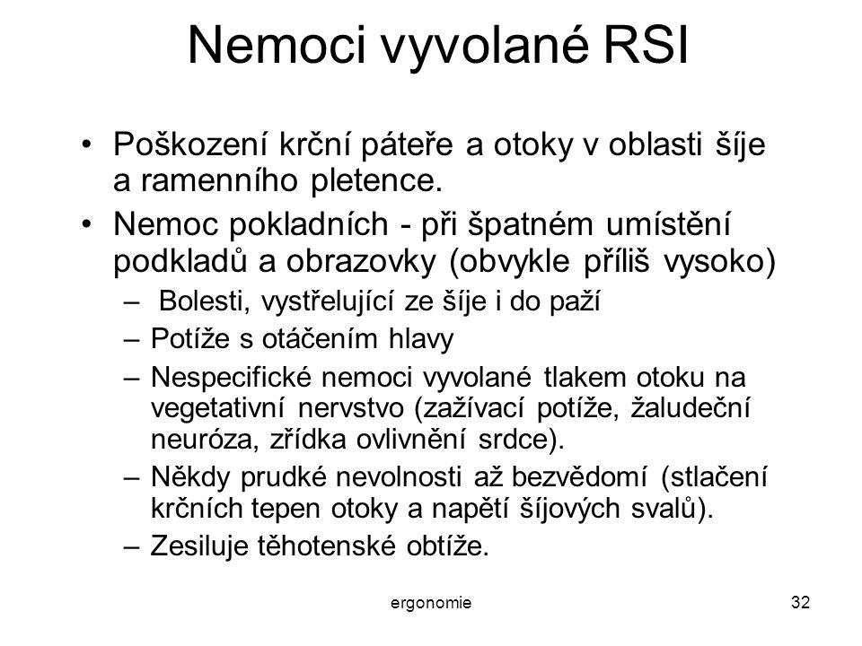 ergonomie32 Nemoci vyvolané RSI Poškození krční páteře a otoky v oblasti šíje a ramenního pletence. Nemoc pokladních - při špatném umístění podkladů a