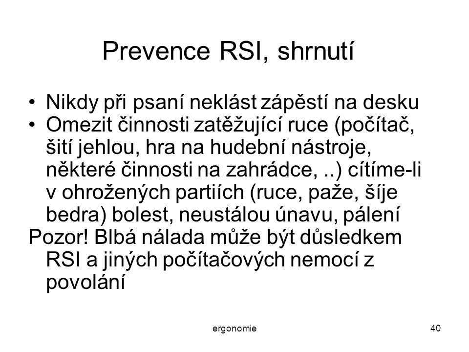 ergonomie40 Prevence RSI, shrnutí Nikdy při psaní neklást zápěstí na desku Omezit činnosti zatěžující ruce (počítač, šití jehlou, hra na hudební nástr
