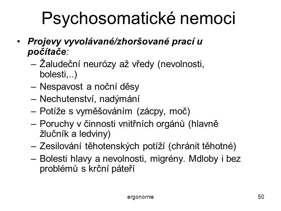 ergonomie50 Psychosomatické nemoci Projevy vyvolávané/zhoršované prací u počítače: –Žaludeční neurózy až vředy (nevolnosti, bolesti,..) –Nespavost a n