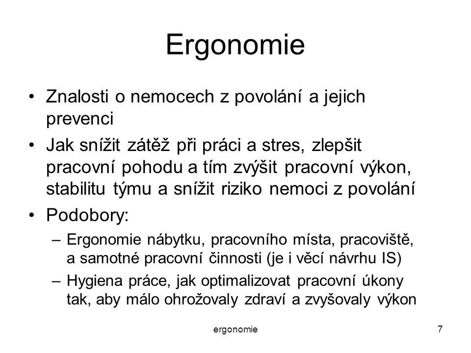 ergonomie7 Ergonomie Znalosti o nemocech z povolání a jejich prevenci Jak snížit zátěž při práci a stres, zlepšit pracovní pohodu a tím zvýšit pracovn