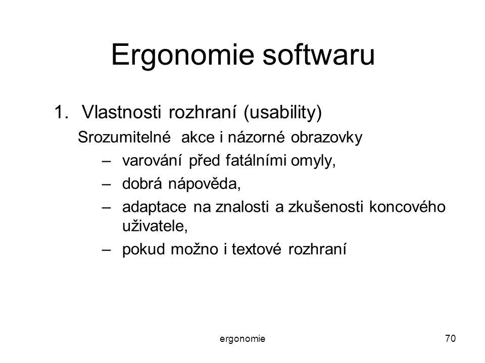 ergonomie70 Ergonomie softwaru 1.Vlastnosti rozhraní (usability) Srozumitelné akce i názorné obrazovky –varování před fatálními omyly, –dobrá nápověda