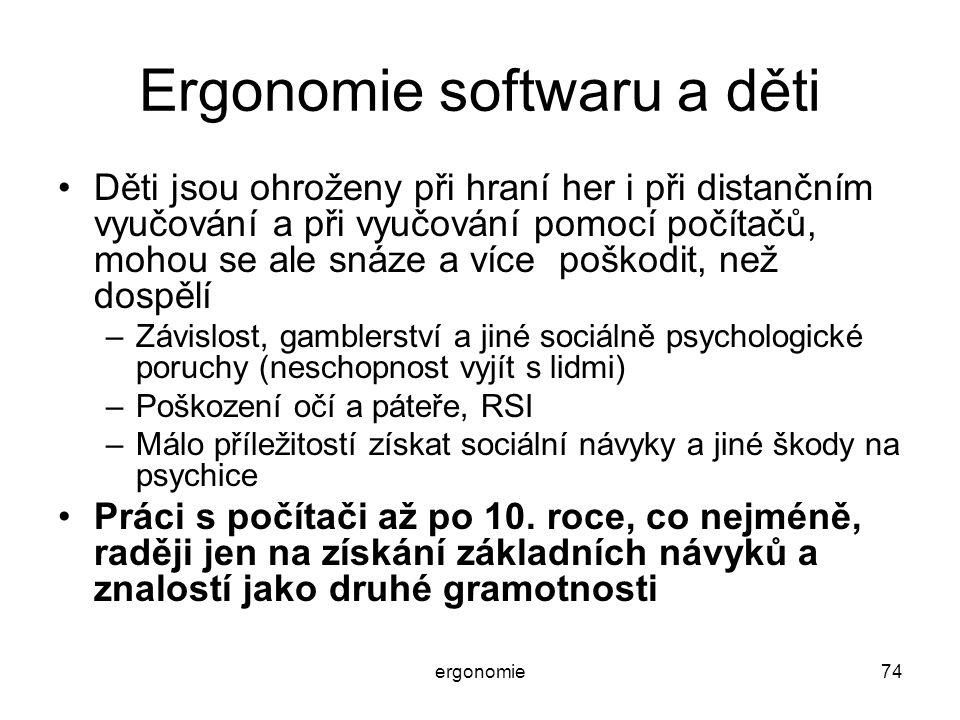 ergonomie74 Ergonomie softwaru a děti Děti jsou ohroženy při hraní her i při distančním vyučování a při vyučování pomocí počítačů, mohou se ale snáze
