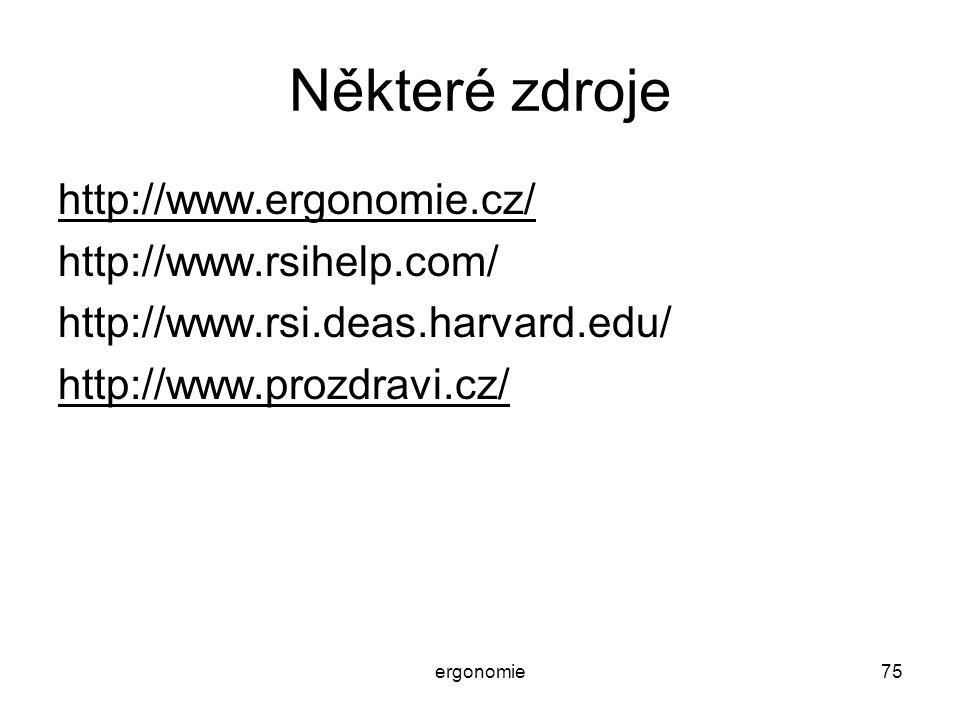 ergonomie75 Některé zdroje http://www.ergonomie.cz/ http://www.rsihelp.com/ http://www.rsi.deas.harvard.edu/ http://www.prozdravi.cz/