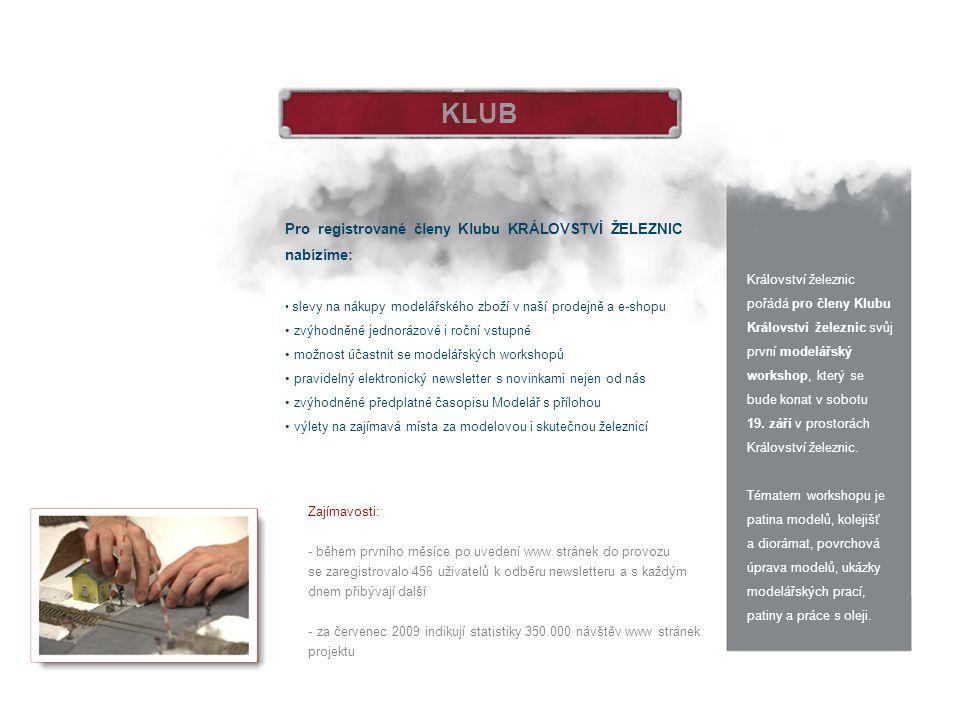 KLUB Pro registrované členy Klubu KRÁLOVSTVÍ ŽELEZNIC nabízíme: slevy na nákupy modelářského zboží v naší prodejně a e-shopu zvýhodněné jednorázové i