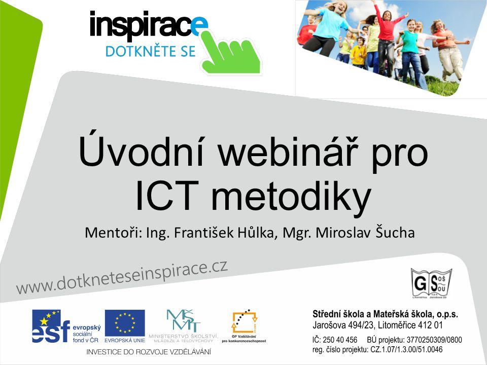 Úvodní webinář pro ICT metodiky Mentoři: Ing. František Hůlka, Mgr. Miroslav Šucha