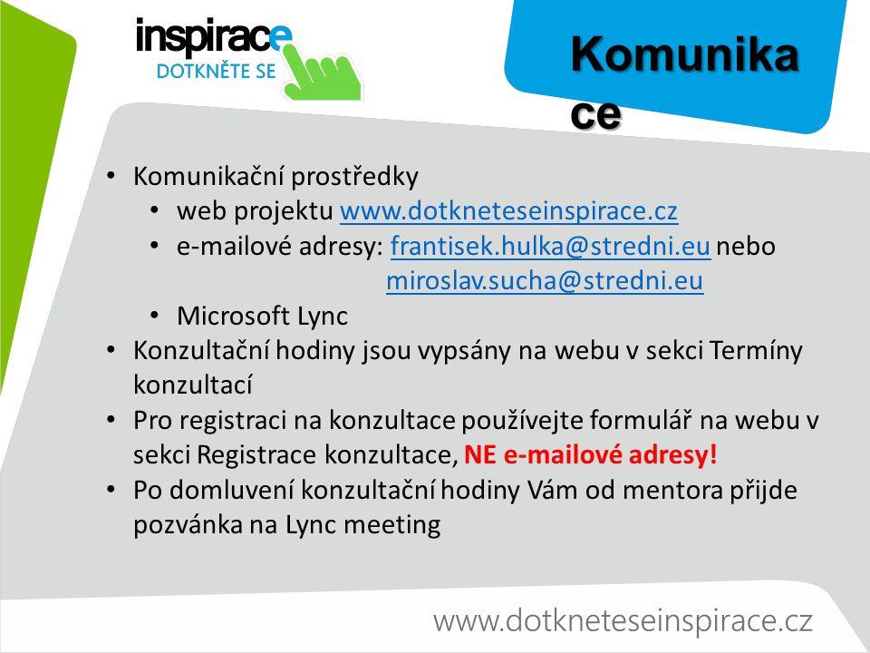Komunika ce Komunikační prostředky web projektu www.dotkneteseinspirace.czwww.dotkneteseinspirace.cz e-mailové adresy: frantisek.hulka@stredni.eu nebo miroslav.sucha@stredni.eufrantisek.hulka@stredni.eumiroslav.sucha@stredni.eu Microsoft Lync Konzultační hodiny jsou vypsány na webu v sekci Termíny konzultací Pro registraci na konzultace používejte formulář na webu v sekci Registrace konzultace, NE e-mailové adresy.