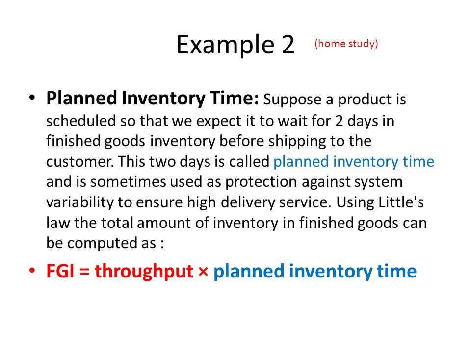 Example 2 Planned Inventory Time: Suppose a product is scheduled so that we expect it to wait for 2 days in finished goods inventory before shipping t