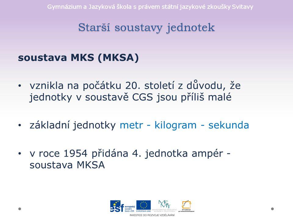 Gymnázium a Jazyková škola s právem státní jazykové zkoušky Svitavy Starší soustavy jednotek soustava MKS (MKSA) vznikla na počátku 20. století z důvo