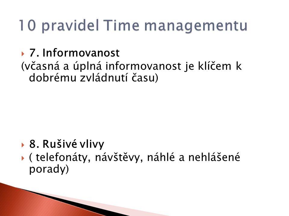  7. Informovanost (včasná a úplná informovanost je klíčem k dobrému zvládnutí času)  8. Rušivé vlivy  ( telefonáty, návštěvy, náhlé a nehlášené por