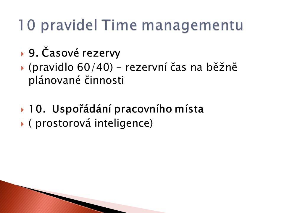  9. Časové rezervy  (pravidlo 60/40) – rezervní čas na běžně plánované činnosti  10. Uspořádání pracovního místa  ( prostorová inteligence)