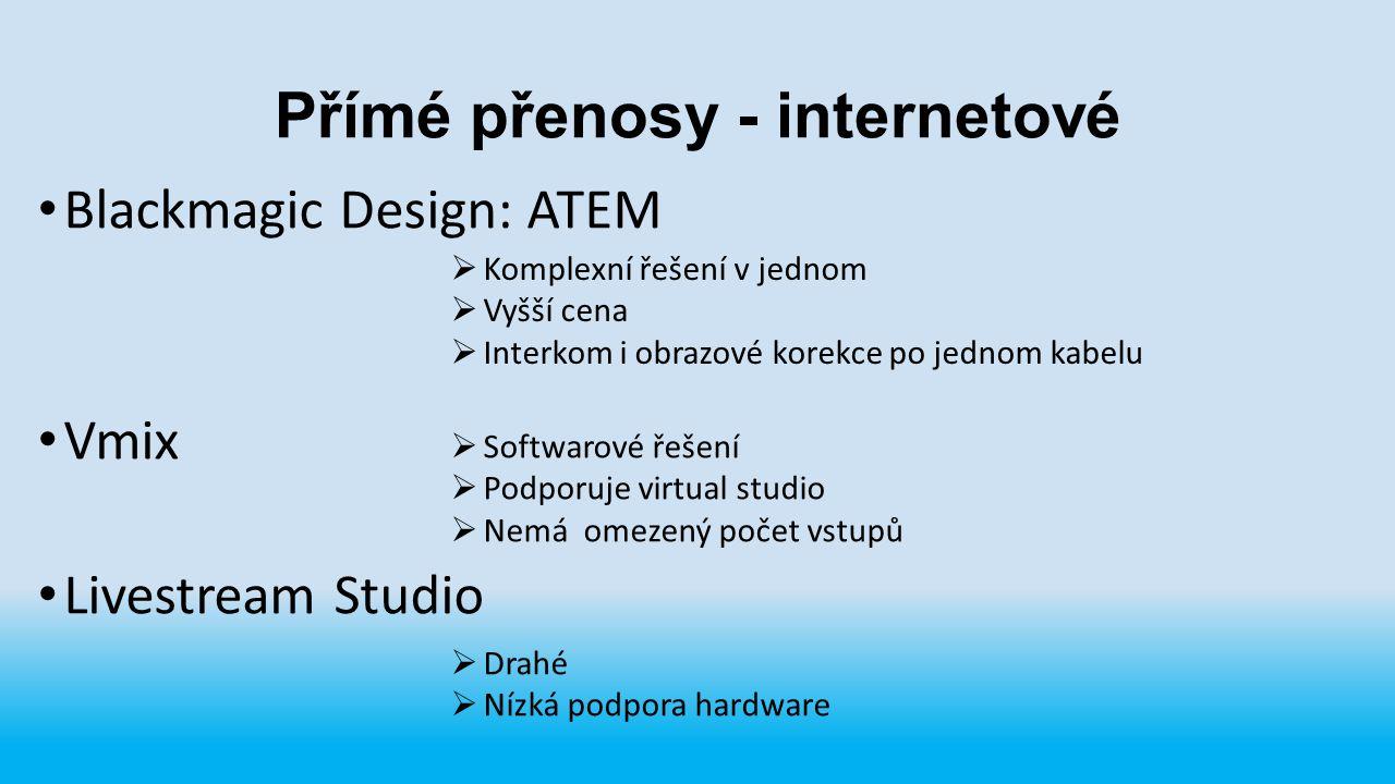 Přímé přenosy - internetové Blackmagic Design: ATEM Vmix Livestream Studio  Komplexní řešení v jednom  Vyšší cena  Interkom i obrazové korekce po j