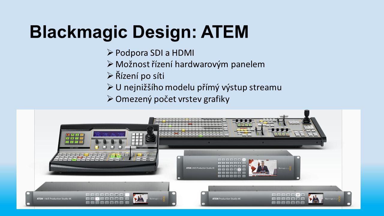 Blackmagic Design: ATEM  Podpora SDI a HDMI  Možnost řízení hardwarovým panelem  Řízení po síti  U nejnižšího modelu přímý výstup streamu  Omezen