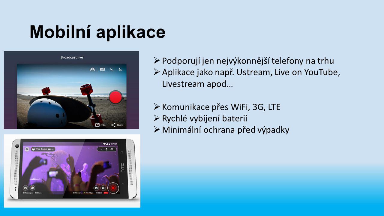 Mobilní aplikace  Podporují jen nejvýkonnější telefony na trhu  Aplikace jako např. Ustream, Live on YouTube, Livestream apod…  Komunikace přes WiF
