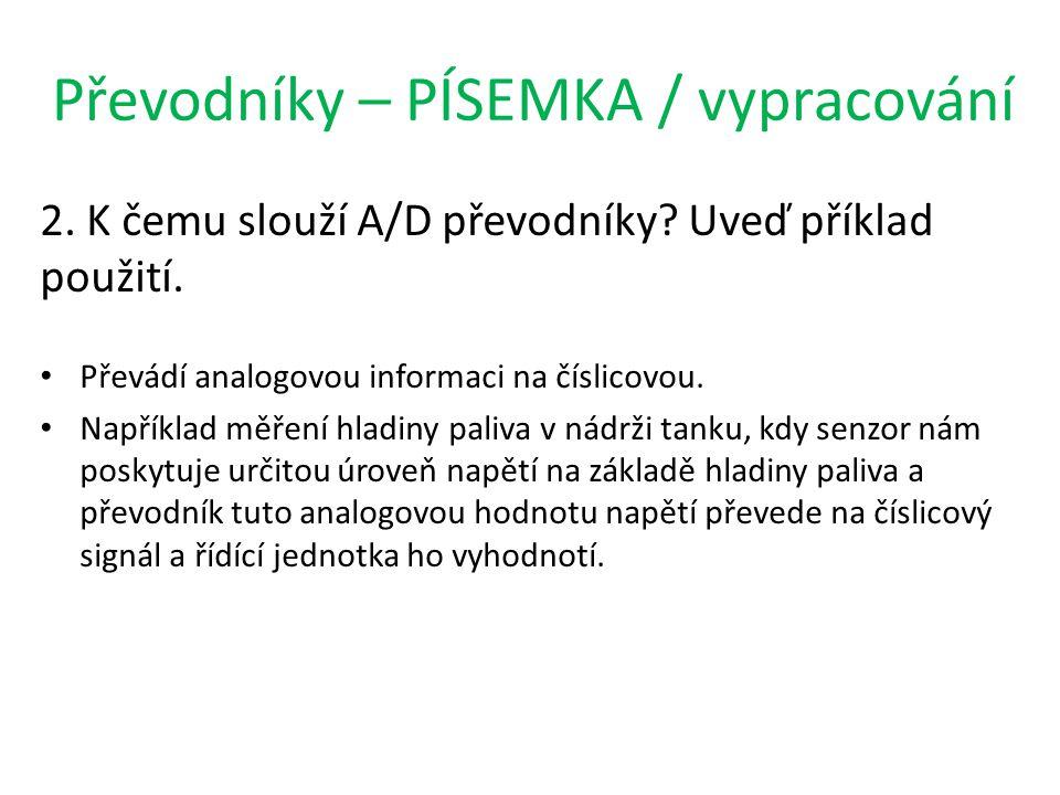 Převodníky – PÍSEMKA / vypracování 2. K čemu slouží A/D převodníky.