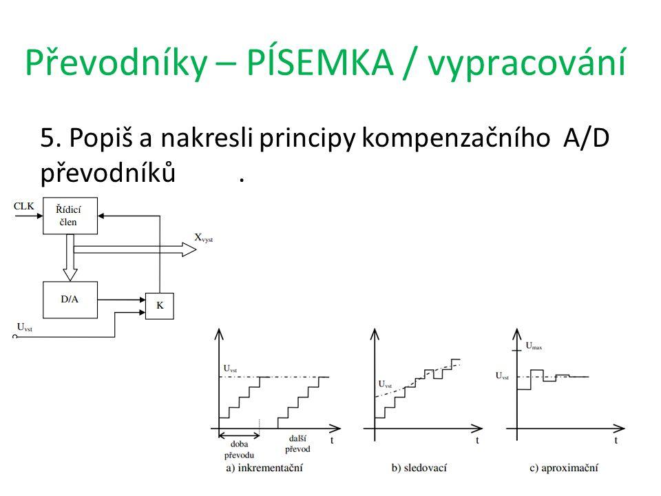 Převodníky – PÍSEMKA / vypracování 5. Popiš a nakresli principy kompenzačního A/D převodníků.