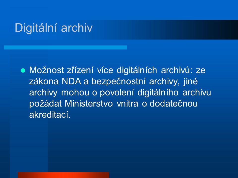 Digitální archiv Možnost zřízení více digitálních archivů: ze zákona NDA a bezpečnostní archivy, jiné archivy mohou o povolení digitálního archivu požádat Ministerstvo vnitra o dodatečnou akreditací.