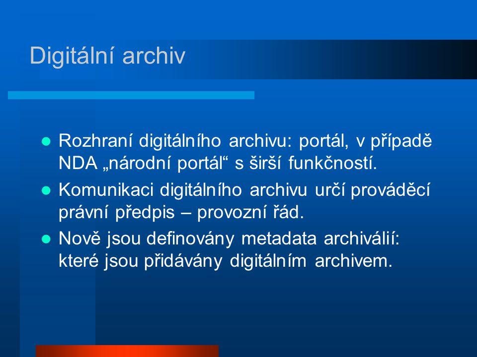 """Digitální archiv Rozhraní digitálního archivu: portál, v případě NDA """"národní portál"""" s širší funkčností. Komunikaci digitálního archivu určí prováděc"""