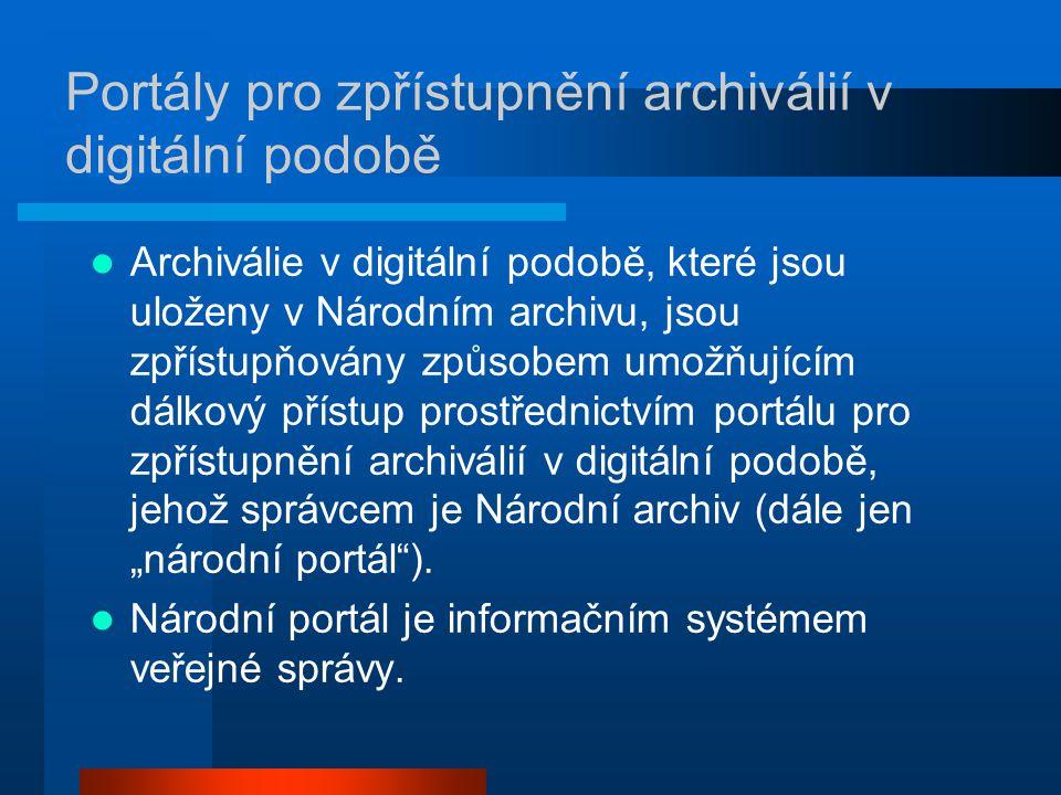 """Portály pro zpřístupnění archiválií v digitální podobě Archiválie v digitální podobě, které jsou uloženy v Národním archivu, jsou zpřístupňovány způsobem umožňujícím dálkový přístup prostřednictvím portálu pro zpřístupnění archiválií v digitální podobě, jehož správcem je Národní archiv (dále jen """"národní portál )."""