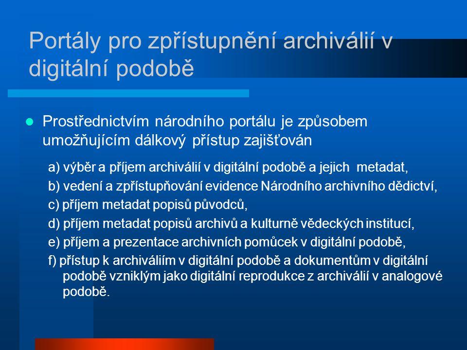 Portály pro zpřístupnění archiválií v digitální podobě Prostřednictvím národního portálu je způsobem umožňujícím dálkový přístup zajišťován a) výběr a příjem archiválií v digitální podobě a jejich metadat, b) vedení a zpřístupňování evidence Národního archivního dědictví, c) příjem metadat popisů původců, d) příjem metadat popisů archivů a kulturně vědeckých institucí, e) příjem a prezentace archivních pomůcek v digitální podobě, f) přístup k archiváliím v digitální podobě a dokumentům v digitální podobě vzniklým jako digitální reprodukce z archiválií v analogové podobě.