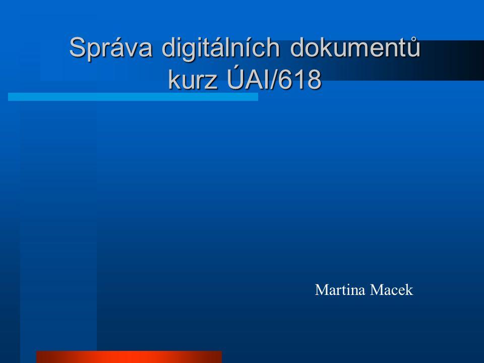 Správa digitálních dokumentů kurz ÚAI/618 Martina Macek