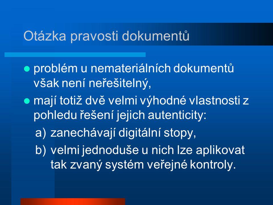Otázka pravosti dokumentů problém u nemateriálních dokumentů však není neřešitelný, mají totiž dvě velmi výhodné vlastnosti z pohledu řešení jejich autenticity: a)zanechávají digitální stopy, b)velmi jednoduše u nich lze aplikovat tak zvaný systém veřejné kontroly.
