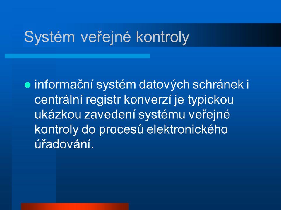 Systém veřejné kontroly informační systém datových schránek i centrální registr konverzí je typickou ukázkou zavedení systému veřejné kontroly do procesů elektronického úřadování.