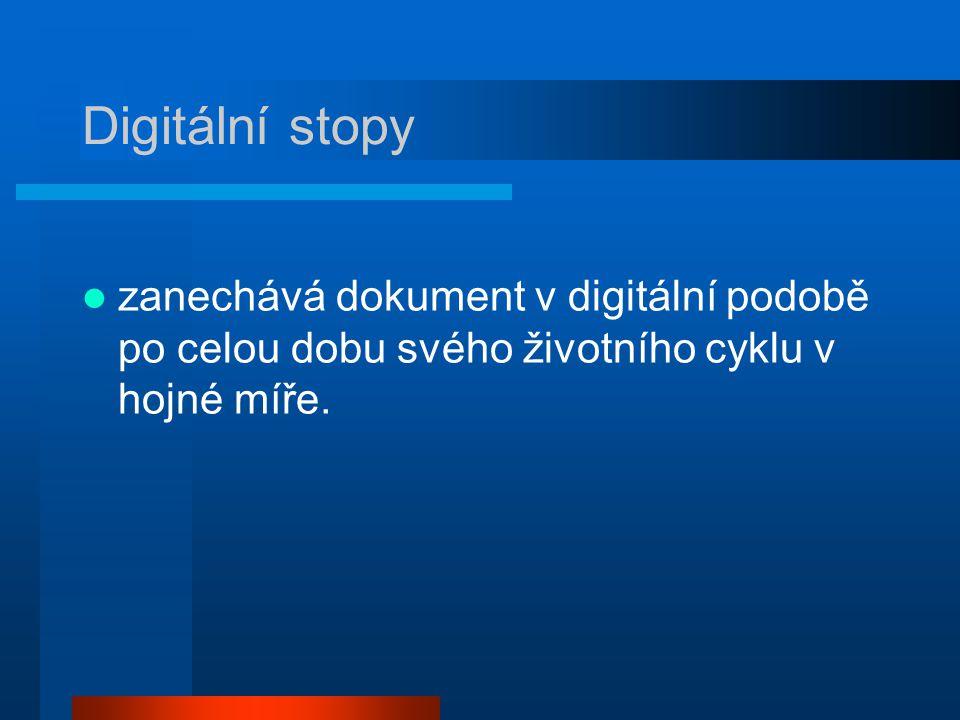 Digitální stopy zanechává dokument v digitální podobě po celou dobu svého životního cyklu v hojné míře.