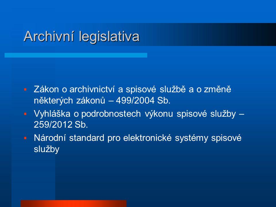Archivní legislativa  Zákon o archivnictví a spisové službě a o změně některých zákonů – 499/2004 Sb.  Vyhláška o podrobnostech výkonu spisové služb