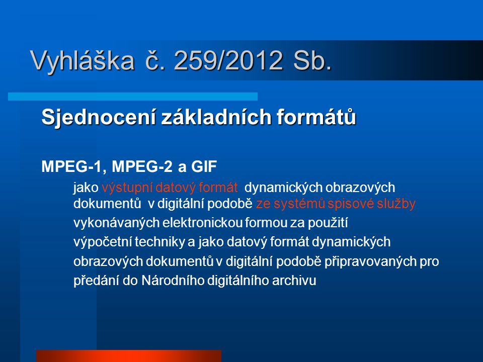 Sjednocení základních formátů MPEG-1, MPEG-2 a GIF jako výstupní datový formát dynamických obrazových dokumentů v digitální podobě ze systémů spisové služby vykonávaných elektronickou formou za použití výpočetní techniky a jako datový formát dynamických obrazových dokumentů v digitální podobě připravovaných pro předání do Národního digitálního archivu Vyhláška č.