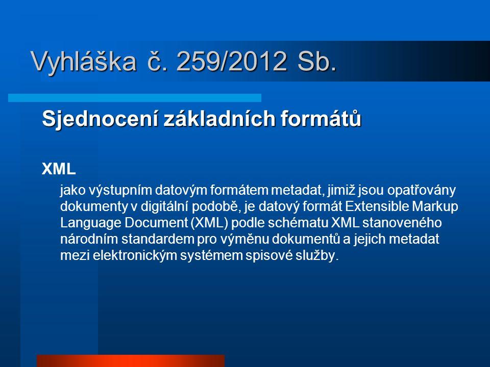 Sjednocení základních formátů XML jako výstupním datovým formátem metadat, jimiž jsou opatřovány dokumenty v digitální podobě, je datový formát Extensible Markup Language Document (XML) podle schématu XML stanoveného národním standardem pro výměnu dokumentů a jejich metadat mezi elektronickým systémem spisové služby.